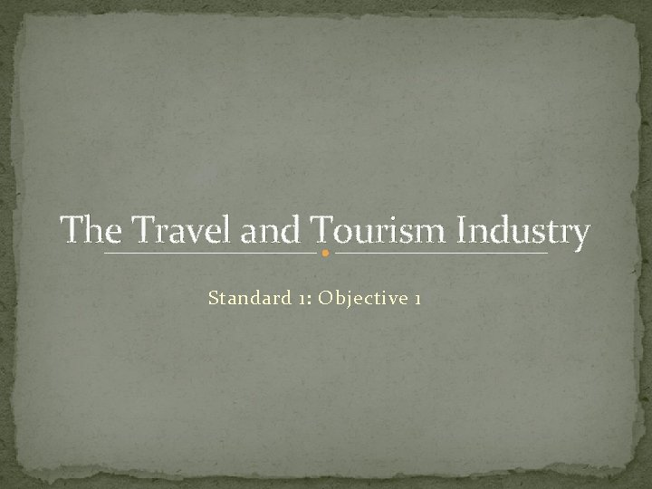 The Travel and Tourism Industry Standard 1: Objective 1