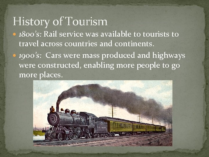 History of Tourism 1800's: Rail service was available to tourists to travel across countries