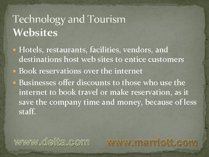 Technology and Tourism Websites Hotels, restaurants, facilities, vendors, and destinations host web sites to