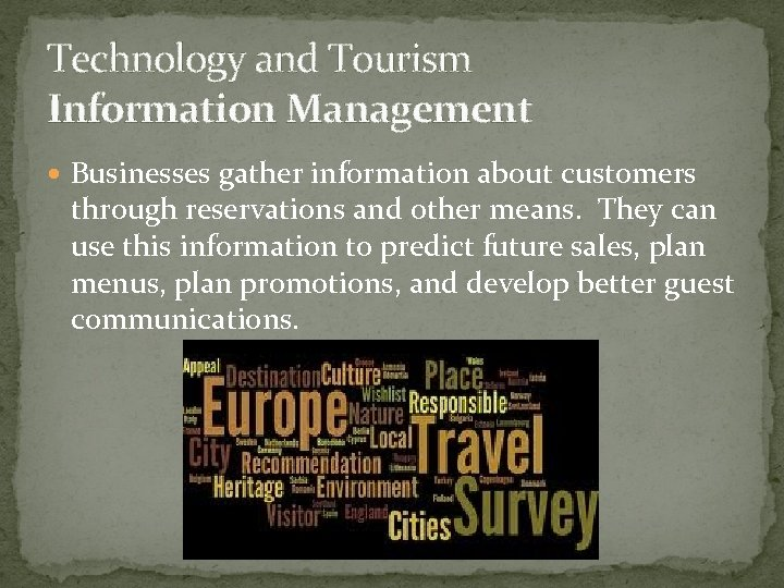 Technology and Tourism Information Management Businesses gather information about customers through reservations and other