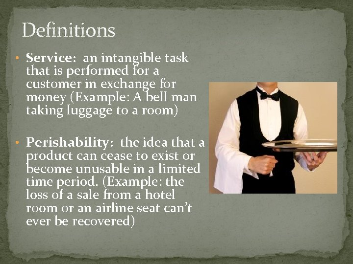 Definitions • Service: an intangible task that is performed for a customer in exchange