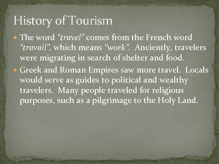 """History of Tourism The word """"travel"""" comes from the French word """"travail"""", which means"""