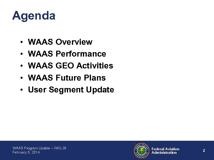 Agenda • • • WAAS Overview WAAS Performance WAAS GEO Activities WAAS Future Plans
