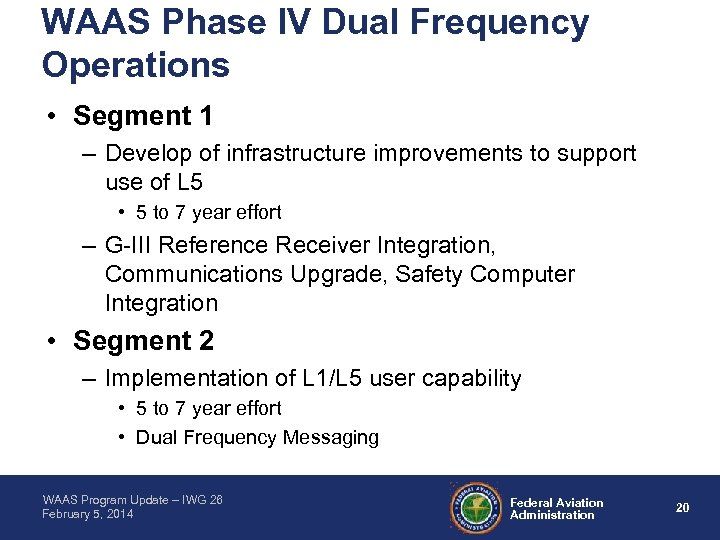 WAAS Phase IV Dual Frequency Operations • Segment 1 – Develop of infrastructure improvements
