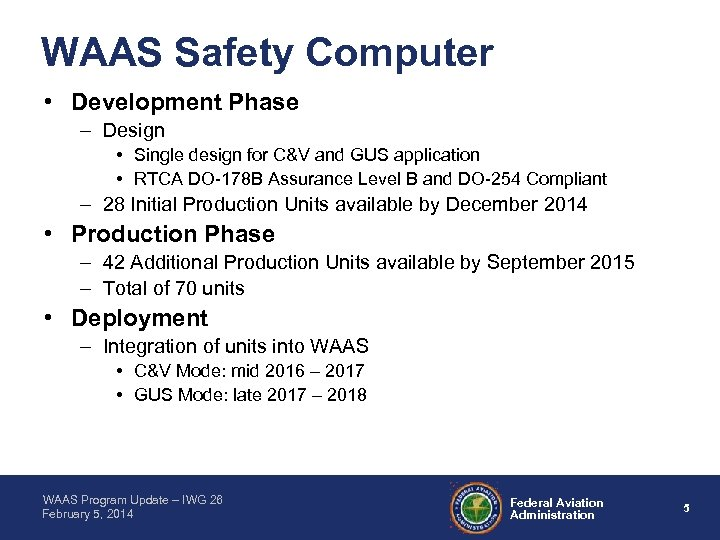 WAAS Safety Computer • Development Phase – Design • Single design for C&V and