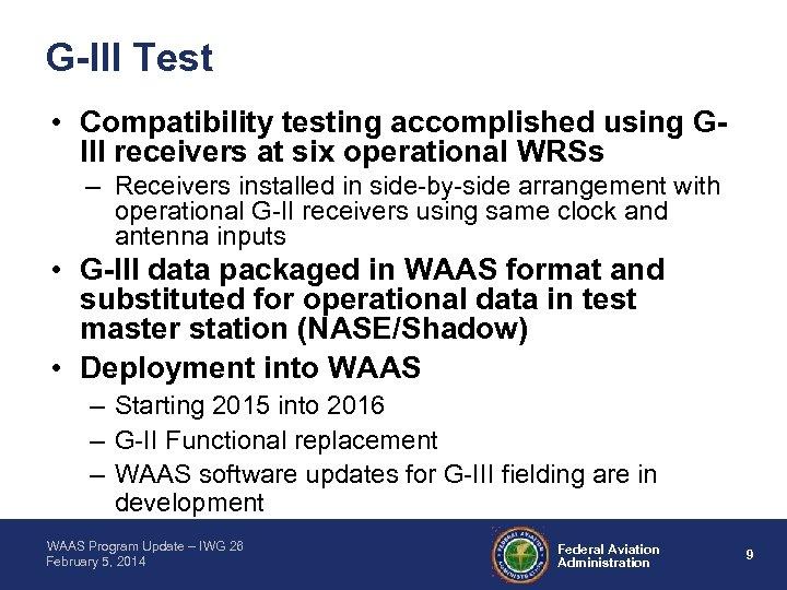 G-III Test • Compatibility testing accomplished using GIII receivers at six operational WRSs –