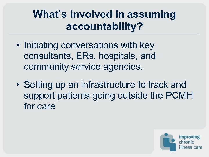 What's involved in assuming accountability? • Initiating conversations with key consultants, ERs, hospitals, and