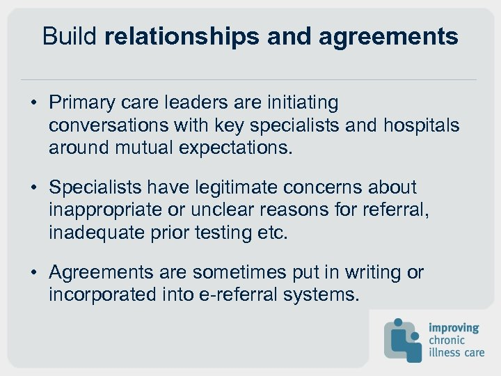 Build relationships and agreements • Primary care leaders are initiating conversations with key specialists
