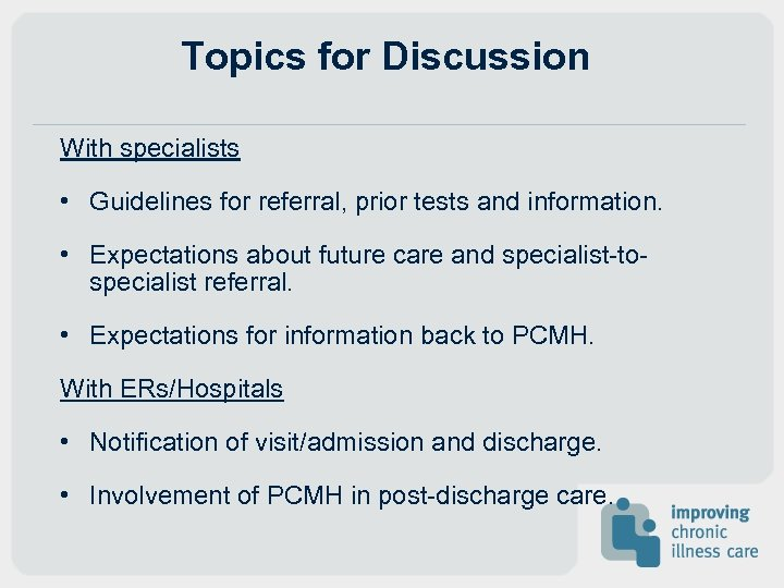 Topics for Discussion With specialists • Guidelines for referral, prior tests and information. •
