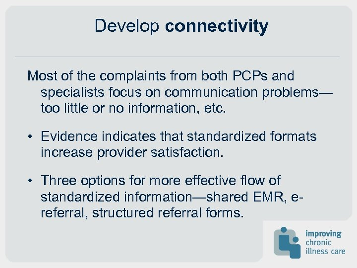 Develop connectivity Most of the complaints from both PCPs and specialists focus on communication