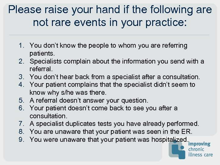 Please raise your hand if the following are not rare events in your practice: