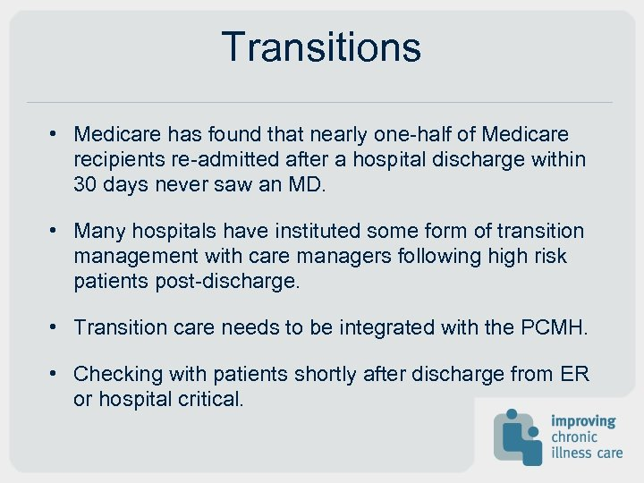 Transitions • Medicare has found that nearly one-half of Medicare recipients re-admitted after a