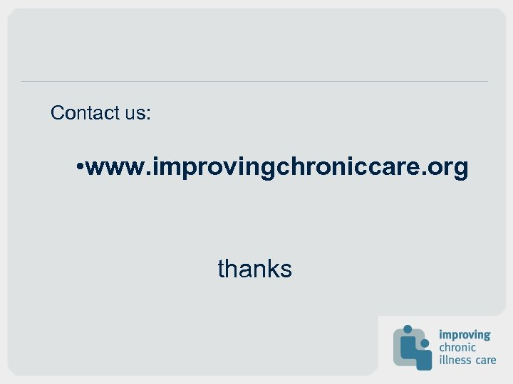 Contact us: • www. improvingchroniccare. org thanks