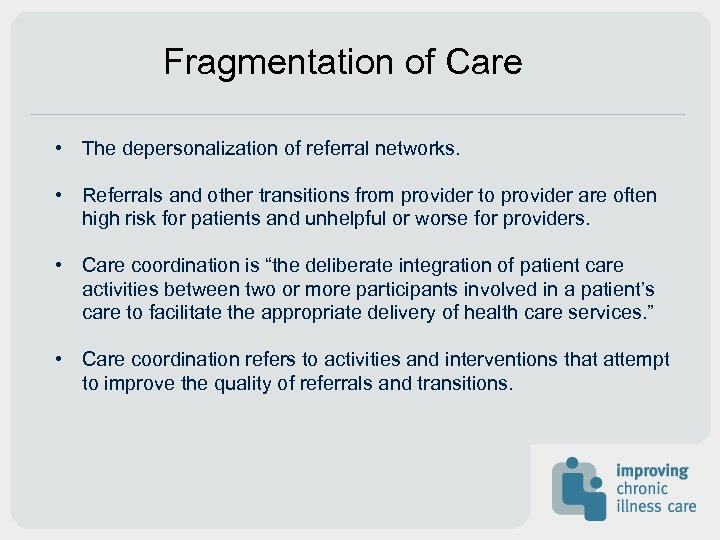 Fragmentation of Care • The depersonalization of referral networks. • Referrals and other transitions