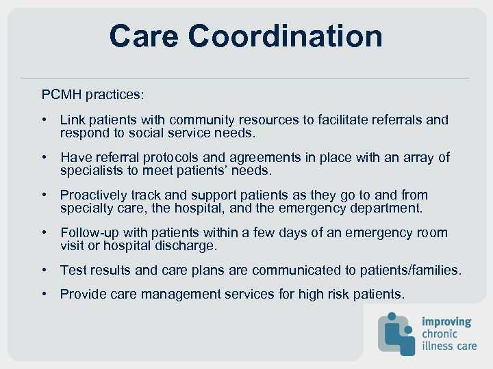 Care Coordination PCMH practices: • Link patients with community resources to facilitate referrals and
