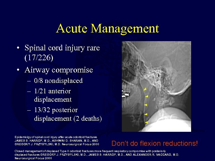 Acute Management • Spinal cord injury rare (17/226) • Airway compromise – 0/8 nondisplaced