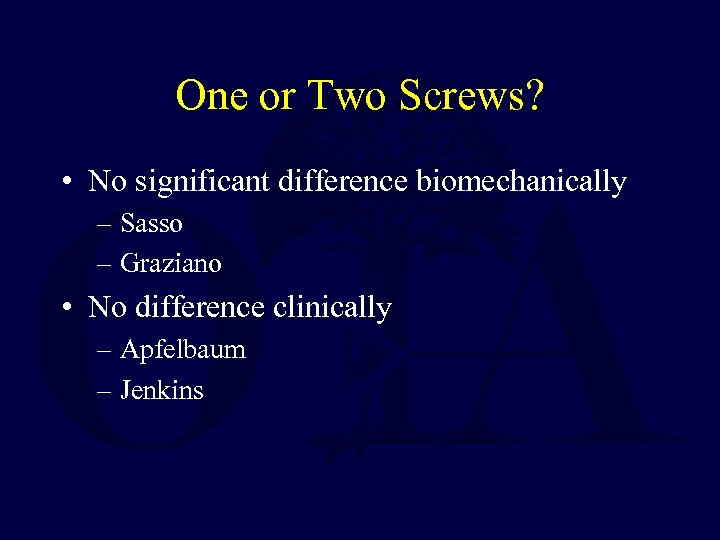 One or Two Screws? • No significant difference biomechanically – Sasso – Graziano •