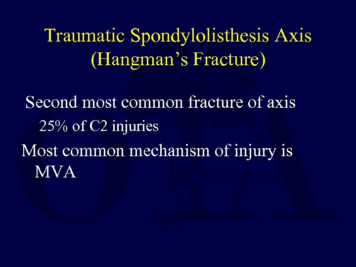 Traumatic Spondylolisthesis Axis (Hangman's Fracture) Second most common fracture of axis 25% of C