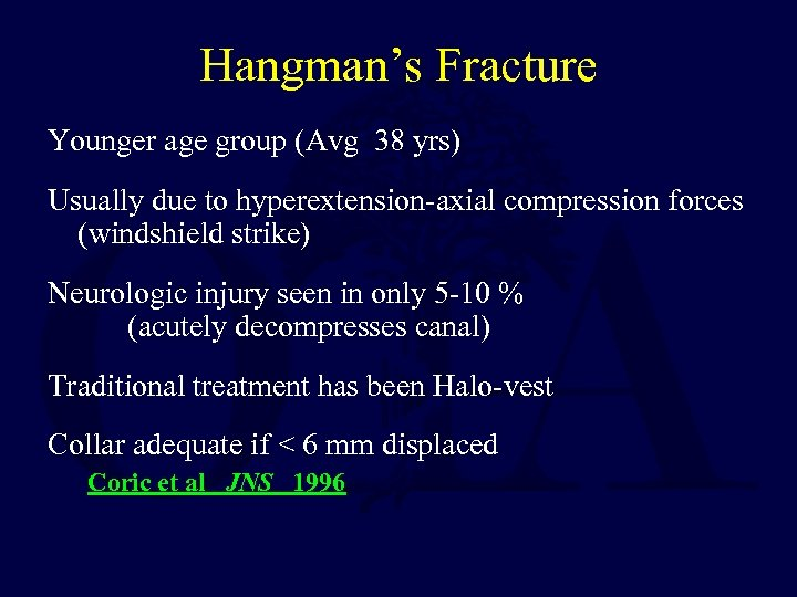 Hangman's Fracture Younger age group (Avg 38 yrs) Usually due to hyperextension-axial compression forces