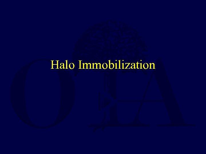 Halo Immobilization