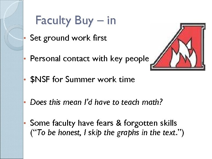 Faculty Buy – in • Set ground work first • Personal contact with key