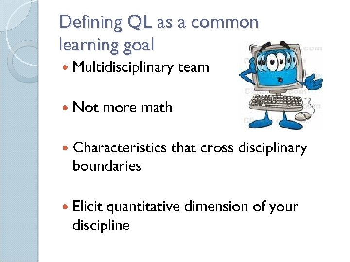Defining QL as a common learning goal Multidisciplinary Not team more math Characteristics that