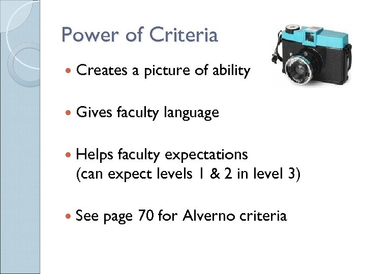 Power of Criteria Creates Gives a picture of ability faculty language Helps faculty expectations