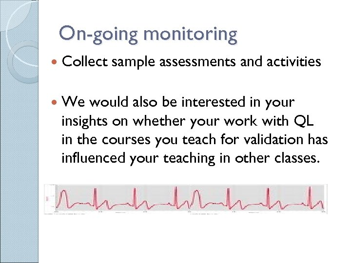 On-going monitoring Collect We sample assessments and activities would also be interested in your
