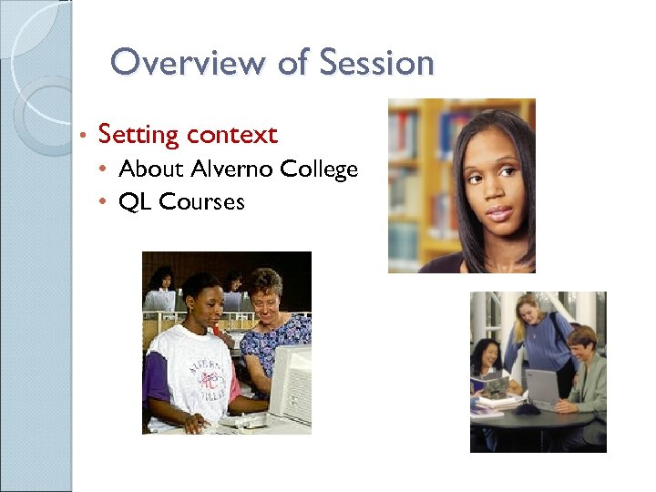 Overview of Session • Setting context • About Alverno College • QL Courses