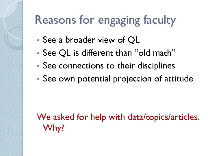 Reasons for engaging faculty See a broader view of QL • See QL is