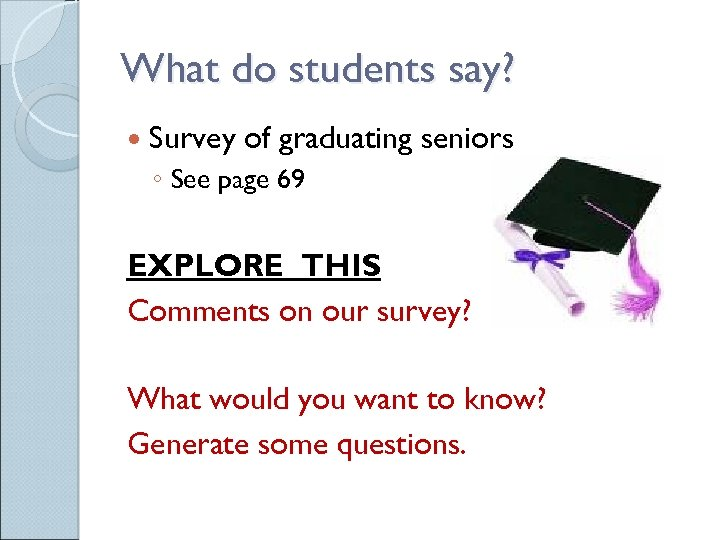 What do students say? Survey of graduating seniors ◦ See page 69 EXPLORE THIS