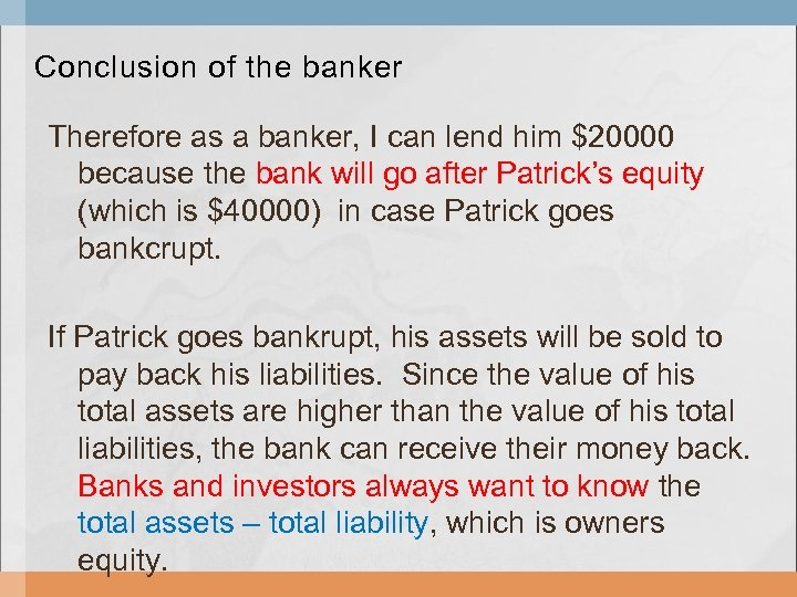 Conclusion of the banker Therefore as a banker, I can lend him $20000 because