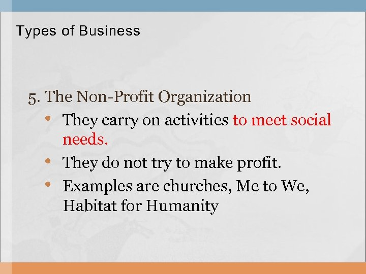 Types of Business 5. The Non-Profit Organization • They carry on activities to meet