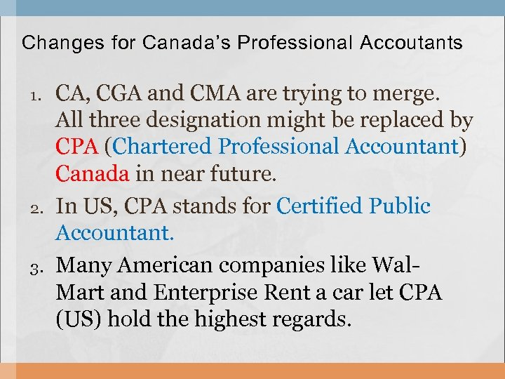Changes for Canada's Professional Accoutants 1. 2. 3. CA, CGA and CMA are trying