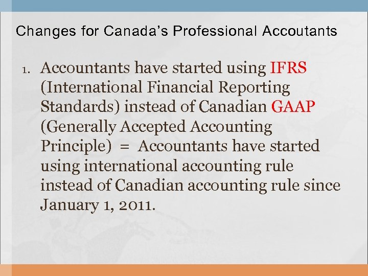 Changes for Canada's Professional Accoutants 1. Accountants have started using IFRS (International Financial Reporting