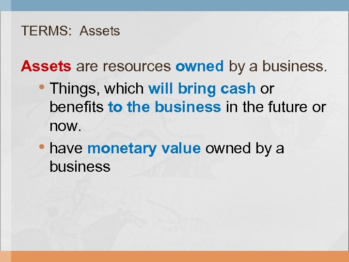 TERMS: Assets are resources owned by a business. • Things, which will bring cash