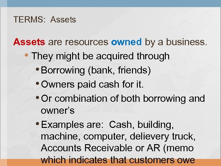 TERMS: Assets are resources owned by a business. • They might be acquired through