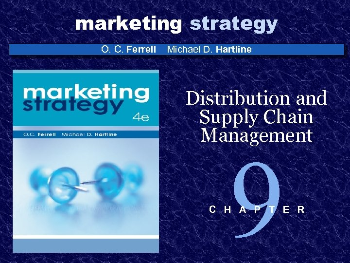 marketing strategy O. C. Ferrell Michael D. Hartline Distribution and Supply Chain Management 9