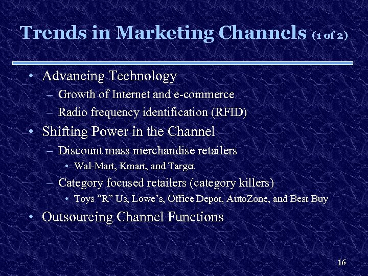 Trends in Marketing Channels (1 of 2) • Advancing Technology – Growth of Internet