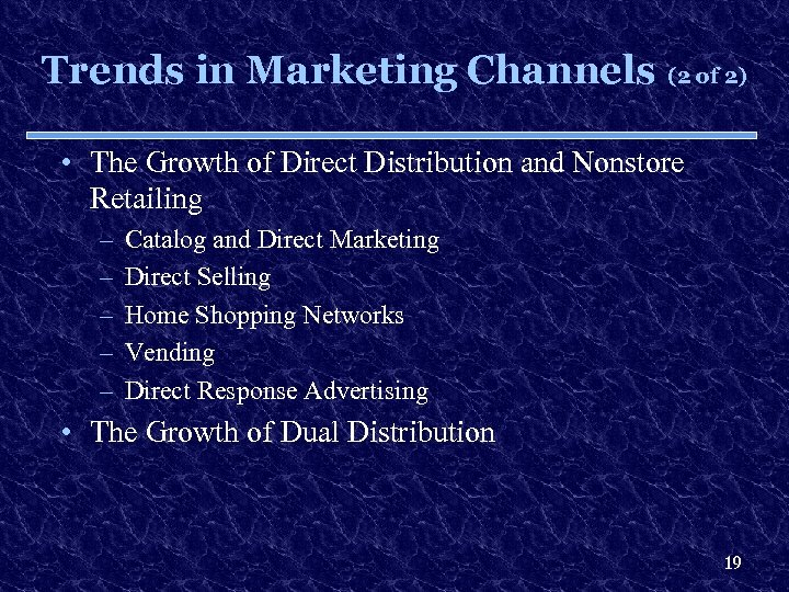 Trends in Marketing Channels (2 of 2) • The Growth of Direct Distribution and