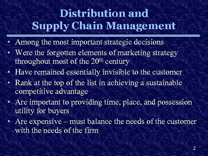 Distribution and Supply Chain Management • Among the most important strategic decisions • Were