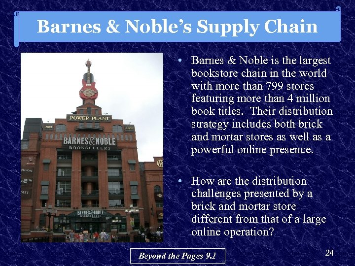 Barnes & Noble's Supply Chain • Barnes & Noble is the largest bookstore chain