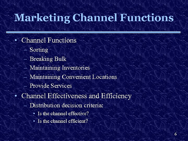 Marketing Channel Functions • Channel Functions – – – Sorting Breaking Bulk Maintaining Inventories