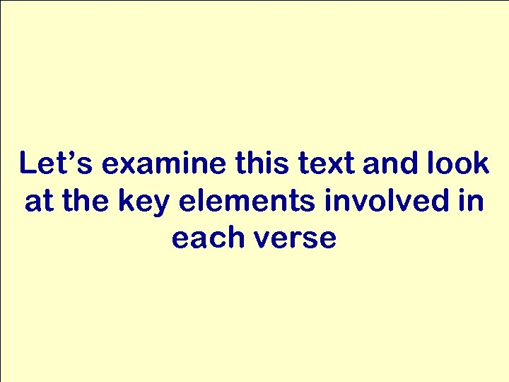 Let's examine this text and look at the key elements involved in each verse