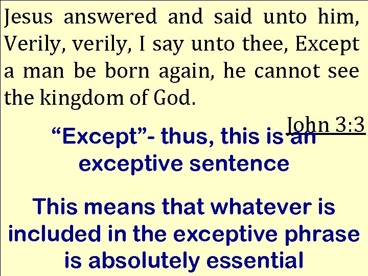 Jesus answered and said unto him, Verily, verily, I say unto thee, Except a
