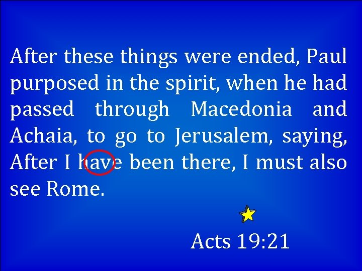 After these things were ended, Paul purposed in the spirit, when he had passed
