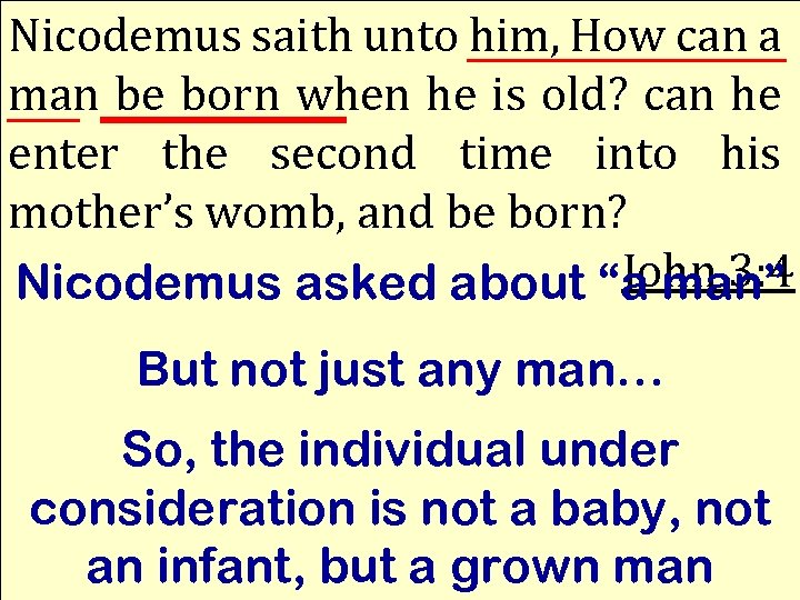 Nicodemus saith unto him, How can a man be born when he is old?