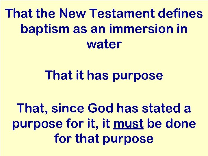 That the New Testament defines baptism as an immersion in water That it has