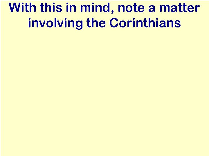 With this in mind, note a matter involving the Corinthians
