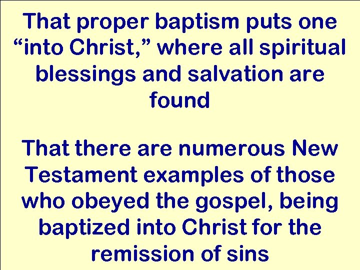 """That proper baptism puts one """"into Christ, """" where all spiritual blessings and salvation"""